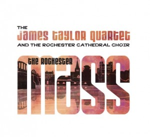 The-James-Taylor-Quartet-and-The-Rochester-Cathedral-Choir-The-Rochester-Mass-sleeve-artwork